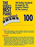 The World's Best Piano Arrangements: 100 Golden Standards Arranged by the Greatest Pianists of the Century!
