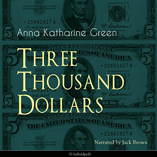 Three Thousand Dollars                   By:                                                                                                                                 Anna Katherine Green                               Narrated by:                                                                                                                                 Jack Brown                      Length: 1 hr and 29 mins     Not rated yet     Overall 0.0