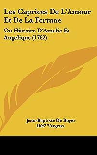 Les Caprices de L'Amour Et de La Fortune: Ou Histoire D'Amelie Et Angelique (1782)