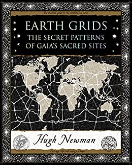 Earth Grids: The Secret Patterns of Gaia's Sacred Sites by [Hugh Newman]