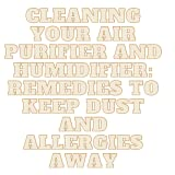 CLEANING YOUR AIR PURIFIER AND HUMIDIFIER: REMEDIES TO KEEP DUST AND ALLERGIES AWAY.