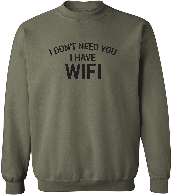 I Don't Need You I Have WiFi Crewneck Sweatshirt