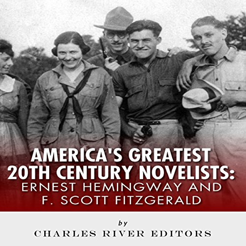 Ernest Hemingway & F. Scott Fitzgerald: America's Greatest 20th Century Novelists audiobook cover art
