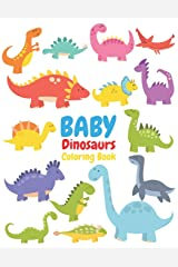 BABY Dinosaurs Coloring Book: Dinosaur Coloring Book for Toddlers Paperback