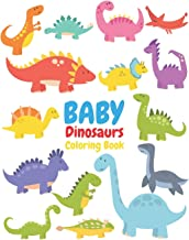 BABY Dinosaurs Coloring Book: Dinosaur Coloring Book for Toddlers