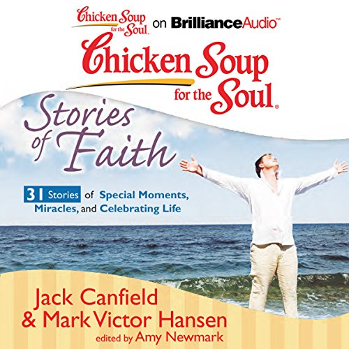 Chicken Soup for the Soul: Stories of Faith: 31 Stories of Special Moments, Miracles, and Celebrating Life audiobook cover art