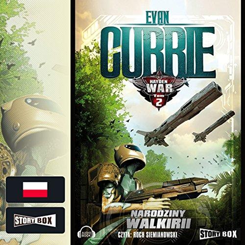 Narodziny Walkirii     Hayden War 2              De :                                                                                                                                 Evan Currie                               Lu par :                                                                                                                                 Roch Siemianowski                      Durée : 8 h et 38 min     Pas de notations     Global 0,0