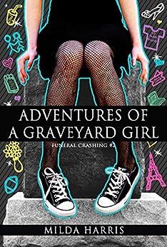 Adventures of a Graveyard Girl: (Funeral Crashing Mysteries #2) by [Milda Harris]