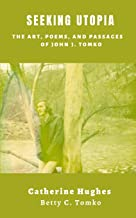 Seeking Utopia: The Art, Poems, and Passages of John J. Tomko