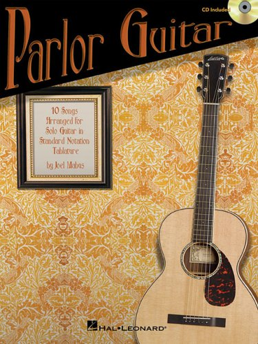 Parlor Guitar: Ten Songs Arranged for Solo Guitar in Standard Notation and Tablature