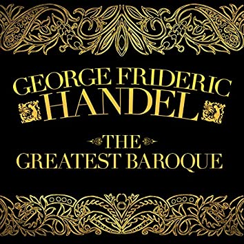 George Frideric Handel: The Greatest Baroque