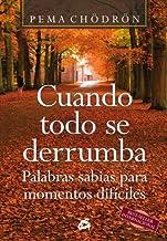 Cuando todo se derrumba: Palabras sabias para momentos difíciles (Budismo) (Spanish Edition)