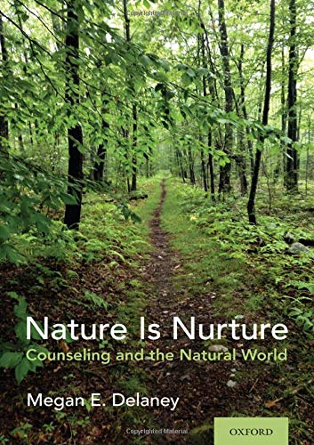 Compare Textbook Prices for Nature Is Nurture: Counseling and the Natural World  ISBN 9780190849764 by Delaney, Megan E.