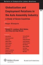 Globalization and Employment Relations in the Auto Assembly Industry: A Study of Seven Countries (Bulletin of Comparative Labor Relations Book 64)