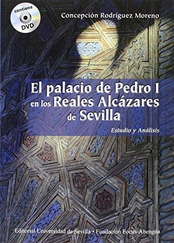 Palacio De Pedro I En Los Reales Alcázares De Sevilla,El (Incluye Dvd): Estudio y análisis: 28 (Premio Focus-Abengoa y Premio Javier Benjumea Puigcerver)
