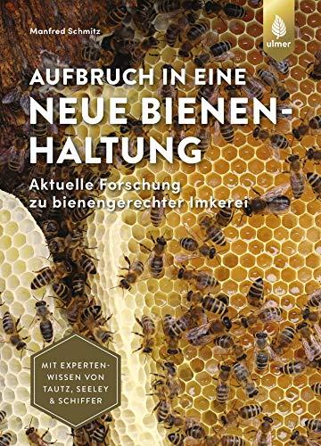 Aufbruch in eine neue Bienenhaltung: Aktuelle Forschung zu bienengerechter Imkerei. Mit Expertenwissen von Seeley, Tautz & Schiffer