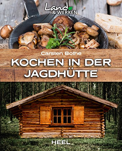 Kochen in der Jagdhütte (Land & Werken)