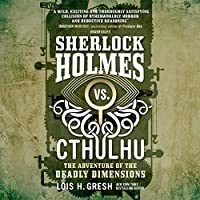 The Adventure of the Deadly Dimensions (Sherlock Holmes Vs. Cthulhu)
