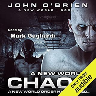 Chaos: A New World     Book 1              By:                                                                                                                                 John O'Brien                               Narrated by:                                                                                                                                 Mark Gagliardi                      Length: 8 hrs and 12 mins     48 ratings     Overall 4.2