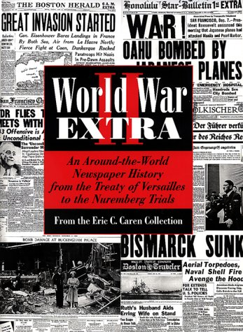 World War II Extra: An Around-The World Newspaper History from the Treaty of Versailles to the Nuremberg Trials