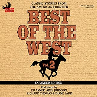 Best of the West Expanded Edition, Vol. 2     Classic Stories from the American Frontier              By:                                                                                                                                 Zane Grey,                                                                                        Elmer Kelton,                                                                                        Matt Braun,                   and others                          Narrated by:                                                                                                                                 Roseanne Cash,                                                                                        Gary Morris,                                                                                        Ed Asner,                   and others                 Length: 6 hrs and 31 mins     11 ratings     Overall 3.6