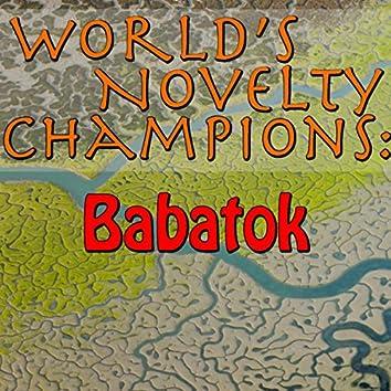 World's Novelty Champions: Babatok