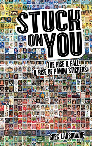 Stuck on You: The Rise & Fall - & Rise of Panini Stickers