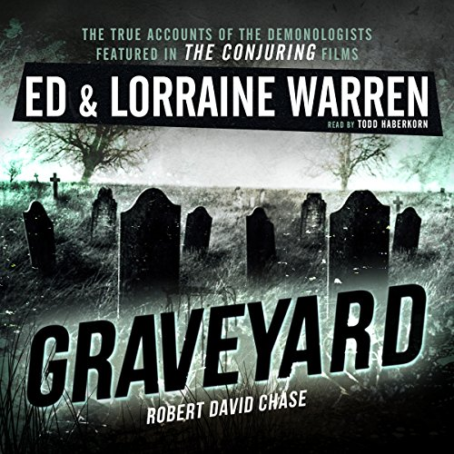 Graveyard     Ed & Lorraine Warren, Book 1              By:                                                                                                                                 Ed Warren,                                                                                        Lorraine Warren,                                                                                        Robert David Chase                               Narrated by:                                                                                                                                 Todd Haberkorn                      Length: 4 hrs and 50 mins     334 ratings     Overall 4.2
