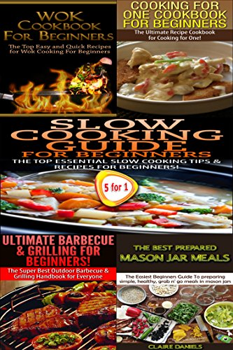 Cooking Books Box Set #7:Wok Cookbook for Beginners + Cooking for One Cookbook for Beginners + Slow Cooking Guide + Ultimate Barbecue and Grilling for ... Home Canning, Preserving, Cookbooks)