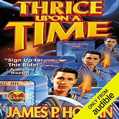 Thrice Upon a Time                   Written by:                                                                                                                                 James P. Hogan                               Narrated by:                                                                                                                                 Derek Perkins                      Length: 11 hrs and 11 mins     Not rated yet     Overall 0.0