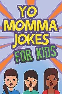 Yo Momma Jokes For Kids: Funny and Humorous Yo Momma Jokes - Makes A Great Gift Idea