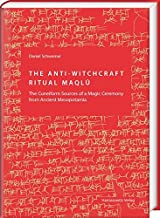 The Anti-Witchcraft Ritual Maqlu: The Cuneiform Sources of a Magic Ceremony from Ancient Mesopotamia