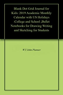 Blank Dot Grid Journal for Kids: 2019 Academic Monthly Calendar with US Holidays :College and School ,Bullet Notebooks for Drawing Writing and Sketching for Students