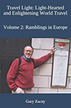 Travel Light: Light-Hearted and Enlightening World Travel: Volume 2: Rambles in Europe (Travelogues by Gary)
