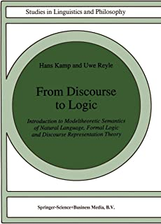 From Discourse to Logic: Introduction to Modeltheoretic Semantics of Natural Language, Formal Logic and Discourse Represen...