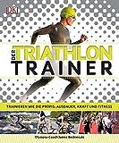 Der Triathlon-Trainer: Trainieren wie die Profis: Ausdauer, Kraft und Fitness - James Beckinsale