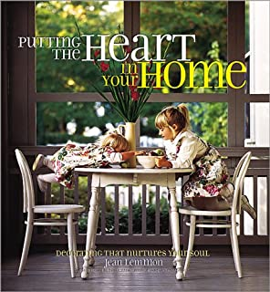 Putting the Heart in Your Home: Decorating That Nurtures Your Soul