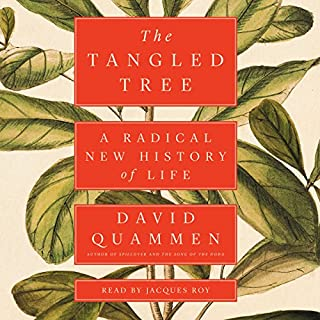 The Tangled Tree     A Radical New History of Life              By:                                                                                                                                 David Quammen                               Narrated by:                                                                                                                                 Jacques Roy                      Length: 13 hrs and 48 mins     7 ratings     Overall 4.7