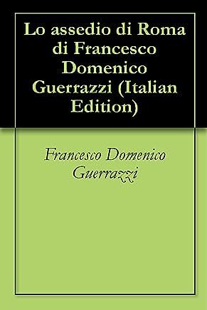 Lo assedio di Roma di Francesco Domenico Guerrazzi