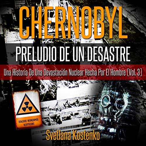 Chernobyl - Preludio de un Desastre (Vol. 3) [Chernobyl - Prelude to a Disaster, Book 3] audiobook cover art
