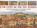 Une cité au fil du temps - L'histoire d'une cité, de la colonie antique à la métropole moderne