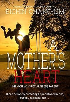 A Mother's Heart: Memoir of a Special Needs Parent by [Eichin Chang-Lim, Susan Hughes, Eeva Lancaster]