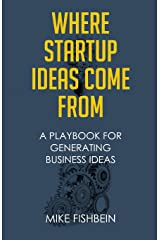 Where Startup Ideas Come From: A Playbook for Generating Business Ideas Paperback