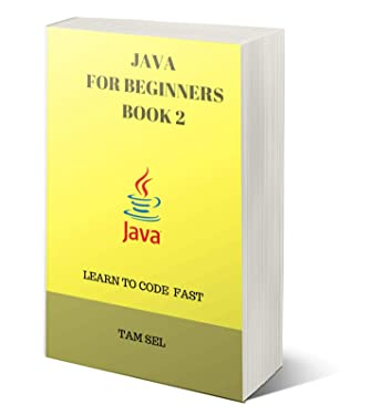 JAVA FOR BEGINNERS - BOOK 2: Learn Coding Fast! Java Programming Language Crash Course, Java Reference Quick Start Tutorial Book with Hands-On Projects, In Easy Steps! An Ultimate Beginner's Guide