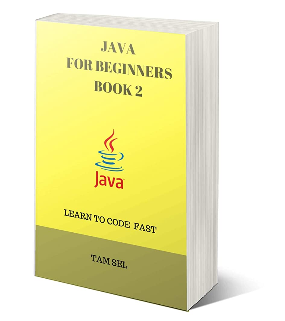 昨日ジュース採用JAVA FOR BEGINNERS - BOOK 2: Learn Coding Fast! Java Programming Language Crash Course, Java Reference Quick Start Tutorial Book with Hands-On Projects, ... Ultimate Beginner's Guide (English Edition)