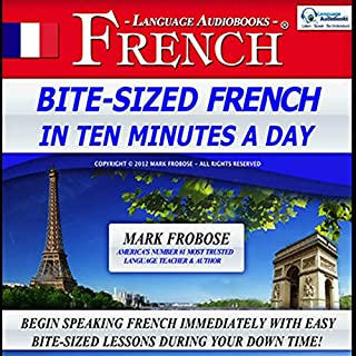 Bite-Sized French in Ten Minutes a Day (English and French Edition)                   By:                                                                                                                                 Mark Frobose                               Narrated by:                                                                                                                                 Mark Frobose                      Length: 5 hrs and 4 mins     Not rated yet     Overall 0.0