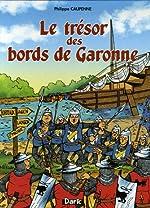 Le trésor des bords de Garonne de Philippe Caupenne