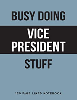 Busy Doing Vice President Stuff: 150 Page Lined Notebook