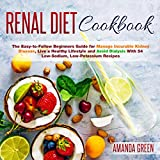 Renal Diet Cookbook: The Easy-to-Follow Beginners Guide to Avoid and Manage Incurable Kidney Disease, Avoid Dialysis, and Live a Healthy Lifestyle with 54 Low-Sodium, Low-Potassium Recipes