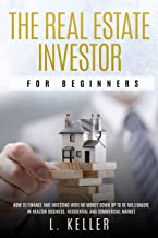 The Real Estate Investor for Beginners: how to finance and investing with no money down up to be a millionaire in Realtor ...